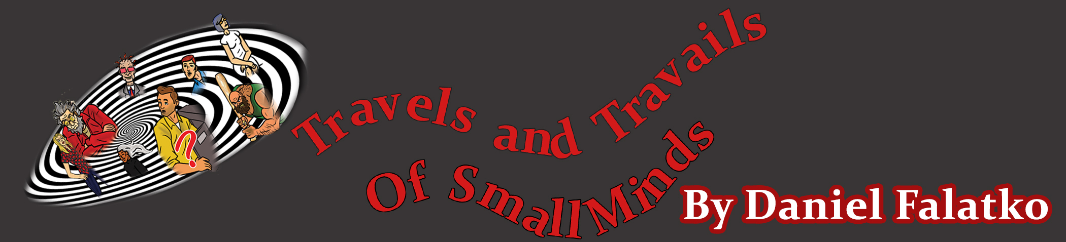 Travels and Travails of Small Minds by Daniel Falatko was published by the Ardent Writer Press on October 1, 2017